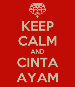 Poster: KEEP CALM AND CINTA AYAM