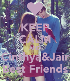 Poster: KEEP CALM AND Cinthya&Jair Best Friends