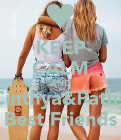 Poster: KEEP CALM AND Cinthya&Pathy Best Friends