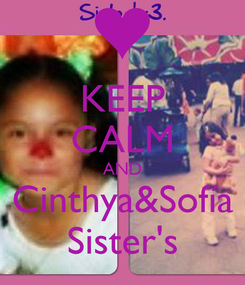 Poster: KEEP CALM AND Cinthya&Sofía Sister's