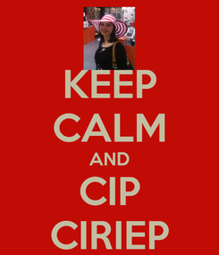 Poster: KEEP CALM AND CIP CIRIEP