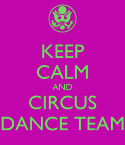Poster: KEEP CALM AND CIRCUS DANCE TEAM