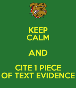Poster: KEEP CALM AND CITE 1 PIECE OF TEXT EVIDENCE