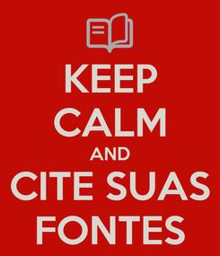 Poster: KEEP CALM AND CITE SUAS FONTES