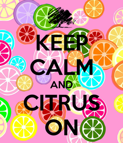 Poster: KEEP CALM AND CITRUS ON