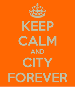 Poster: KEEP CALM AND CITY FOREVER