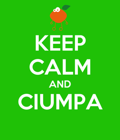 Poster: KEEP CALM AND CIUMPA