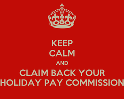Poster: KEEP CALM AND CLAIM BACK YOUR HOLIDAY PAY COMMISSION