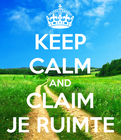 Poster: KEEP CALM AND CLAIM JE RUIMTE