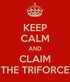 Poster: KEEP CALM AND CLAIM THE TRIFORCE
