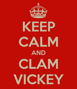Poster: KEEP CALM AND CLAM VICKEY