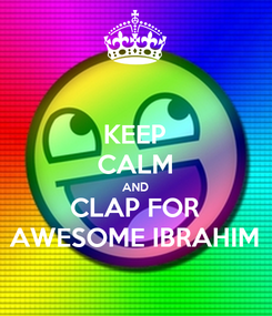 Poster: KEEP CALM AND CLAP FOR AWESOME IBRAHIM