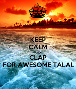 Poster: KEEP CALM AND CLAP FOR AWESOME TALAL