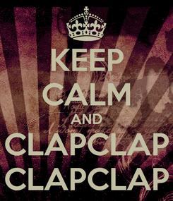 Poster: KEEP CALM AND   CLAPCLAP   CLAPCLAP