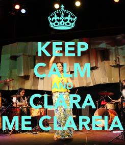 Poster: KEEP CALM AND CLARA ME CLAREIA
