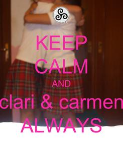 Poster: KEEP CALM AND clari & carmen ALWAYS