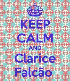 Poster: KEEP CALM AND Clarice Falcão