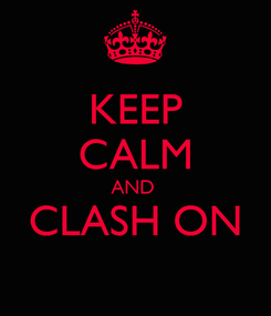 Poster: KEEP CALM AND  CLASH ON