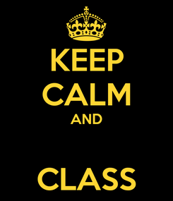Poster: KEEP CALM AND  CLASS
