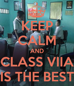 Poster: KEEP CALM AND CLASS VIIA IS THE BEST