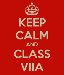 Poster: KEEP CALM AND CLASS VIIA