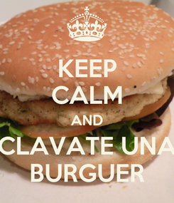 Poster: KEEP CALM AND CLAVATE UNA BURGUER