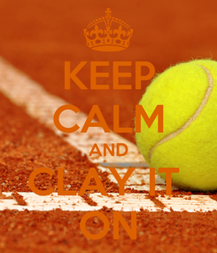 Poster: KEEP CALM AND CLAY IT  ON