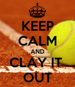 Poster: KEEP CALM AND CLAY IT  OUT