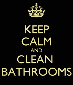 Poster: KEEP CALM AND CLEAN  BATHROOMS