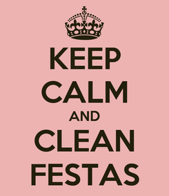 Poster: KEEP CALM AND CLEAN FESTAS