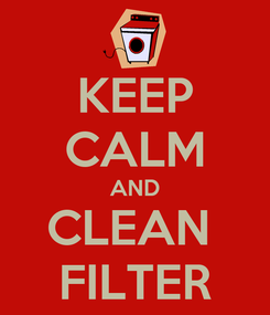 Poster: KEEP CALM AND CLEAN  FILTER