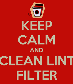 Poster: KEEP CALM AND CLEAN LINT FILTER