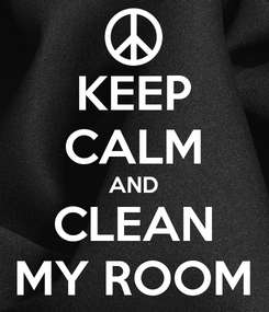 Poster: KEEP CALM AND CLEAN MY ROOM