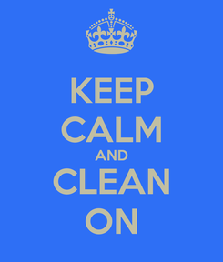 Poster: KEEP CALM AND CLEAN ON