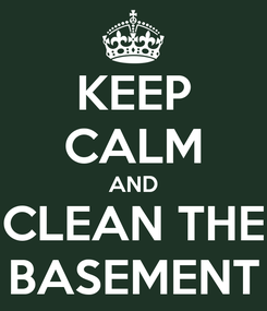 Poster: KEEP CALM AND CLEAN THE BASEMENT