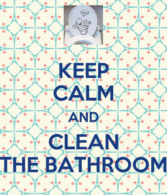 Poster: KEEP CALM AND CLEAN THE BATHROOM