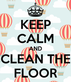 Poster: KEEP CALM AND CLEAN THE FLOOR