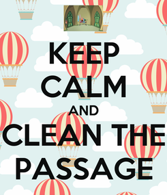 Poster: KEEP CALM AND CLEAN THE PASSAGE