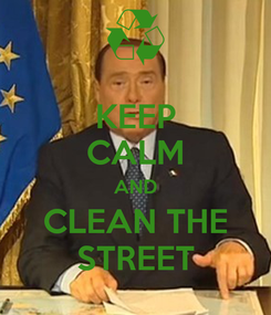 Poster: KEEP CALM AND CLEAN THE STREET