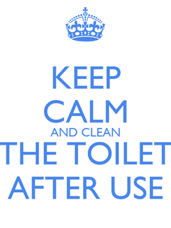 Poster: KEEP CALM AND CLEAN THE TOILET AFTER USE