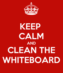 Poster: KEEP  CALM AND CLEAN THE WHITEBOARD