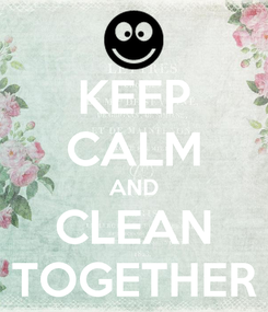 Poster: KEEP CALM AND CLEAN TOGETHER