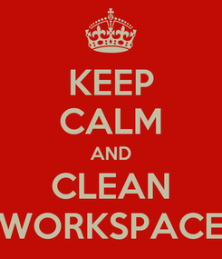 Poster: KEEP CALM AND CLEAN WORKSPACE
