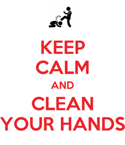Poster: KEEP CALM AND CLEAN YOUR HANDS