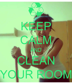 Poster: KEEP CALM AND CLEAN YOUR ROOM