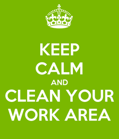 Poster: KEEP CALM AND CLEAN YOUR WORK AREA