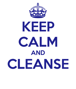 Poster: KEEP CALM AND CLEANSE