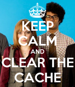 Poster: KEEP CALM AND CLEAR THE CACHE