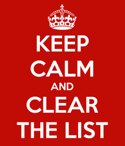 Poster: KEEP CALM AND CLEAR THE LIST