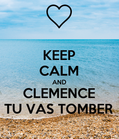 Poster: KEEP CALM AND CLEMENCE TU VAS TOMBER